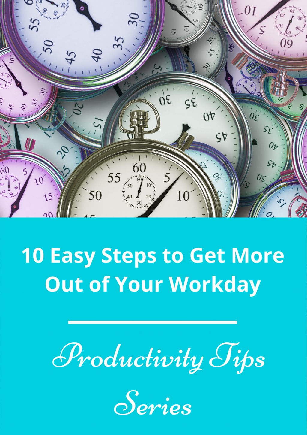 10 Easy Steps to Get More Out of Your Workday